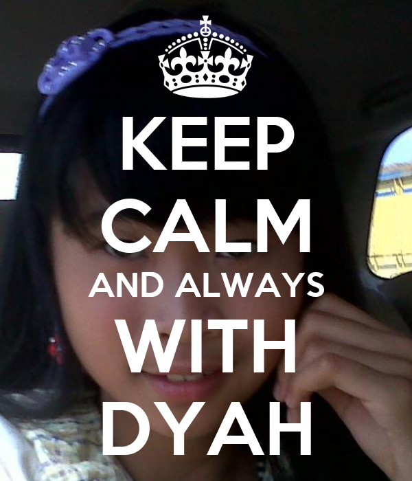 KEEP CALM AND ALWAYS WITH DYAH