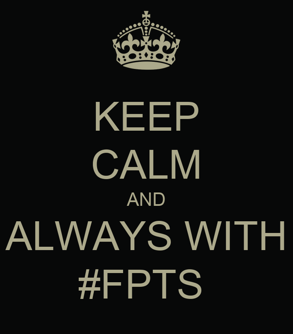 KEEP CALM AND ALWAYS WITH #FPTS