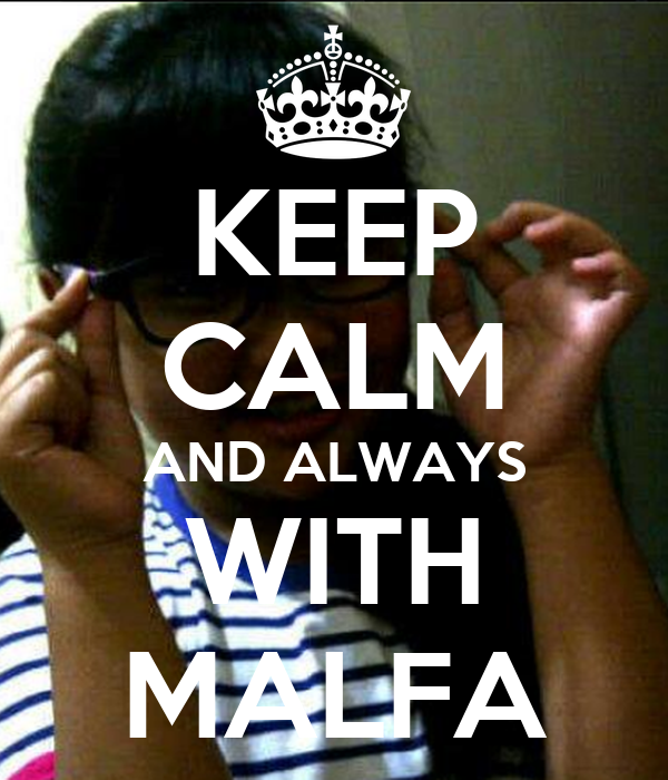 KEEP CALM AND ALWAYS WITH MALFA