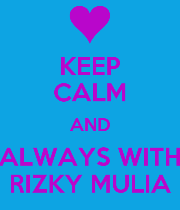 KEEP CALM AND ALWAYS WITH RIZKY MULIA