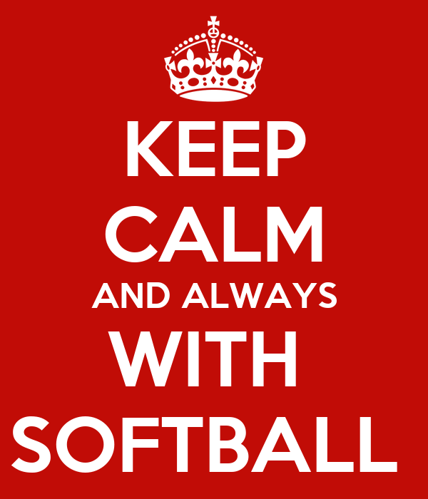 KEEP CALM AND ALWAYS WITH  SOFTBALL