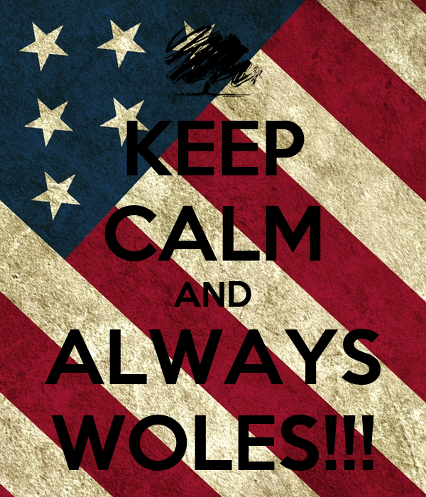 KEEP CALM AND ALWAYS WOLES!!!