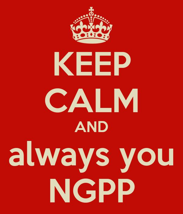 KEEP CALM AND always you NGPP