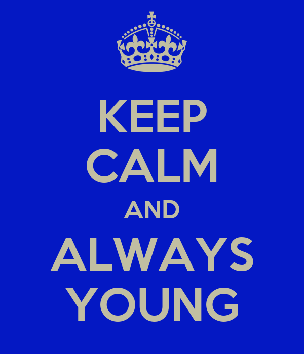 KEEP CALM AND ALWAYS YOUNG