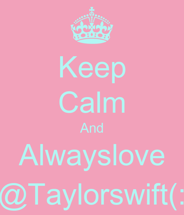 Keep Calm And Alwayslove @Taylorswift(: