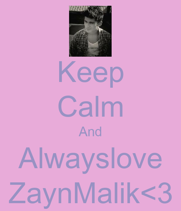 Keep Calm And Alwayslove ZaynMalik<3