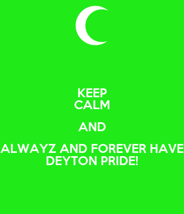 KEEP CALM AND ALWAYZ AND FOREVER HAVE DEYTON PRIDE!
