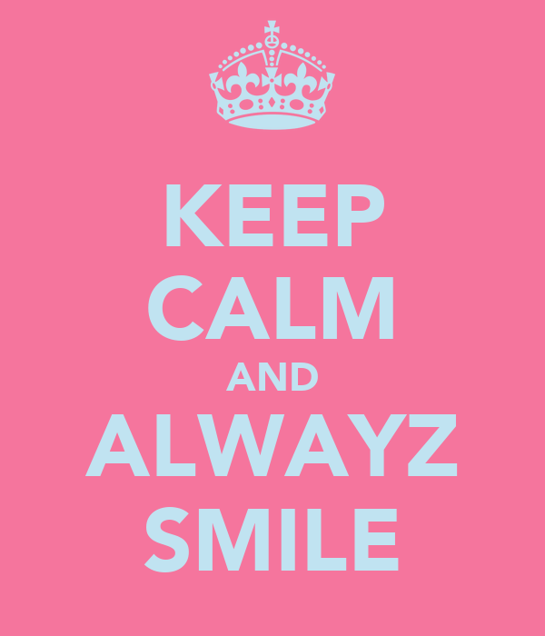 KEEP CALM AND ALWAYZ SMILE