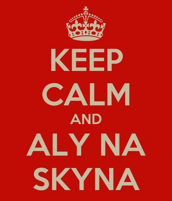 KEEP CALM AND ALY NA SKYNA