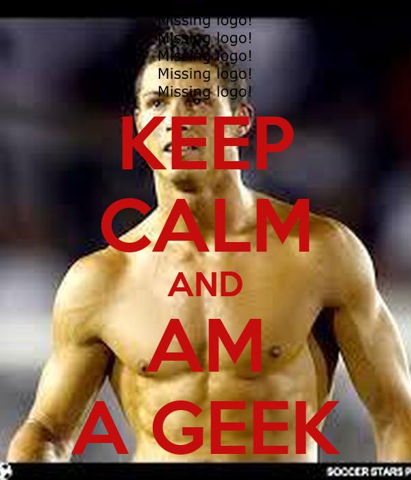 KEEP CALM AND AM A GEEK