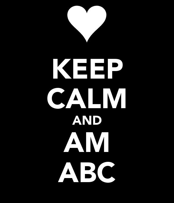 KEEP CALM AND AM ABC