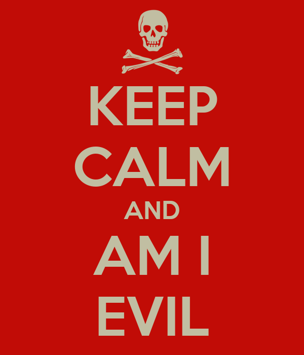 KEEP CALM AND AM I EVIL