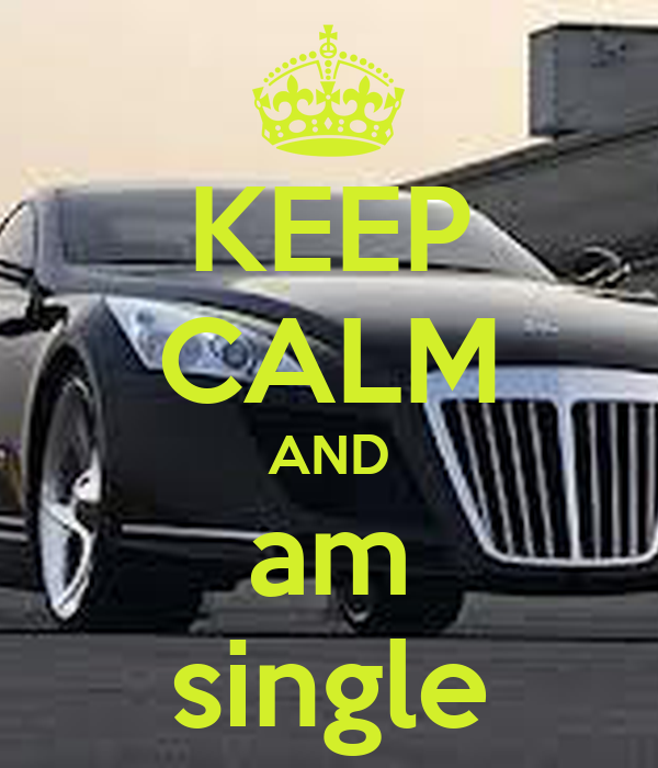 KEEP CALM AND am single