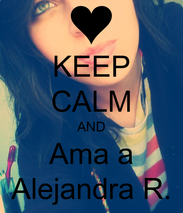 KEEP CALM AND Ama a Alejandra R.