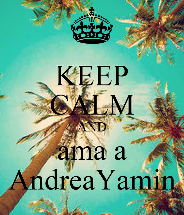 KEEP CALM AND ama a AndreaYamin