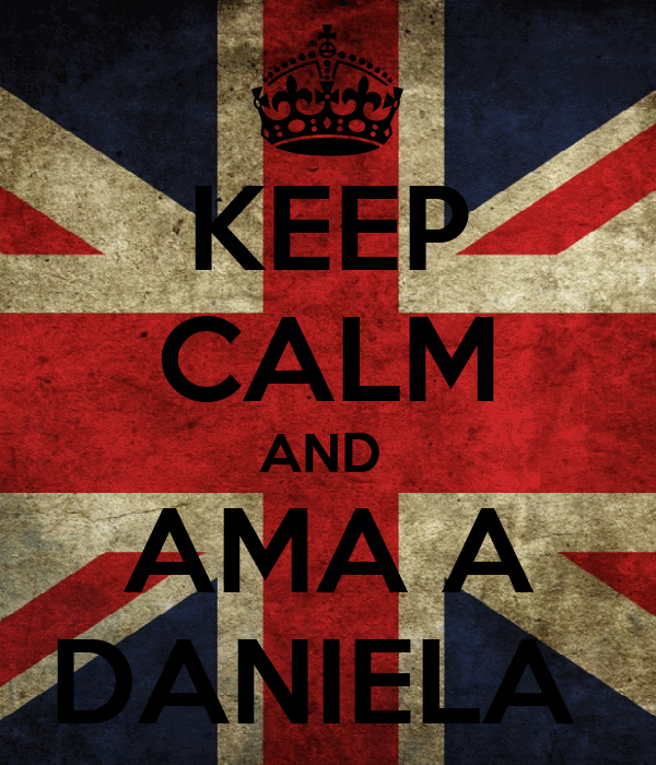 KEEP CALM AND  AMA A DANIELA