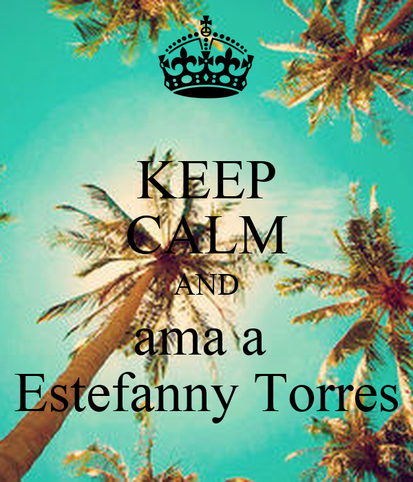 KEEP CALM AND ama a  Estefanny Torres