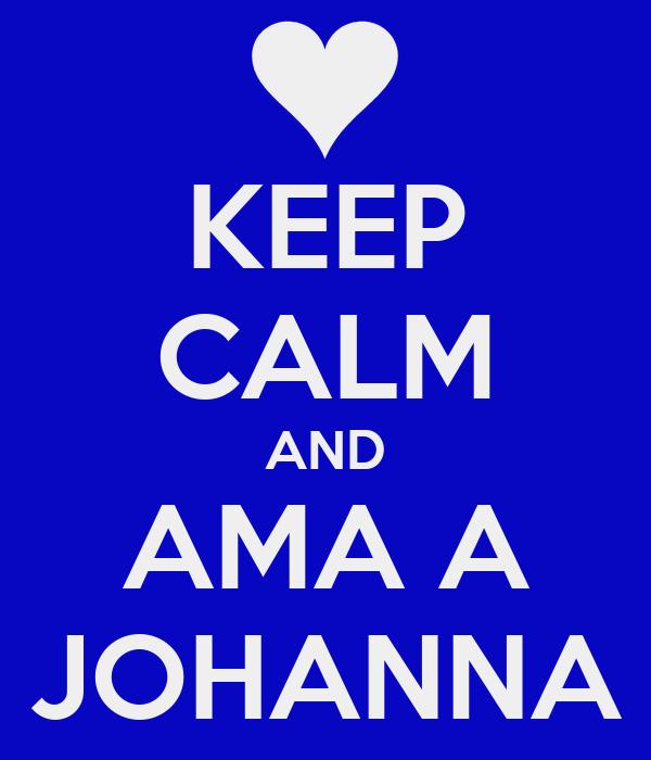 KEEP CALM AND AMA A JOHANNA