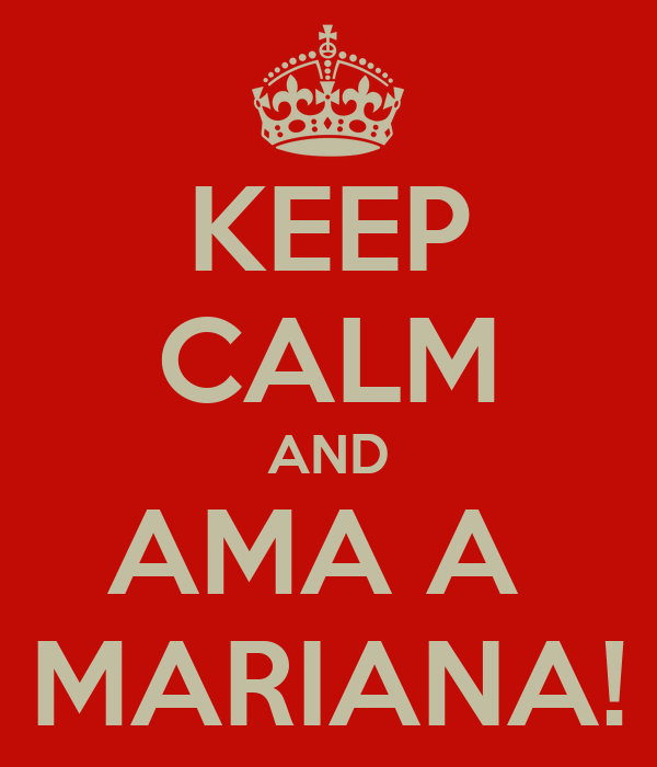 KEEP CALM AND AMA A  MARIANA!