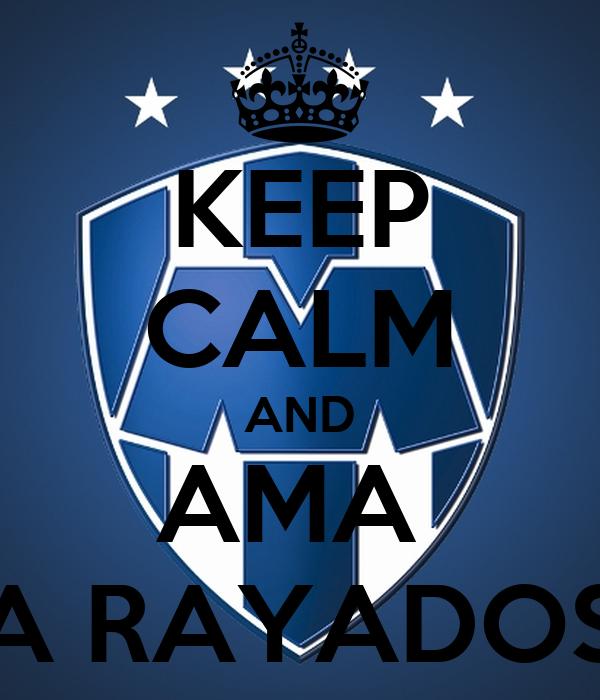 KEEP CALM AND AMA  A RAYADOS