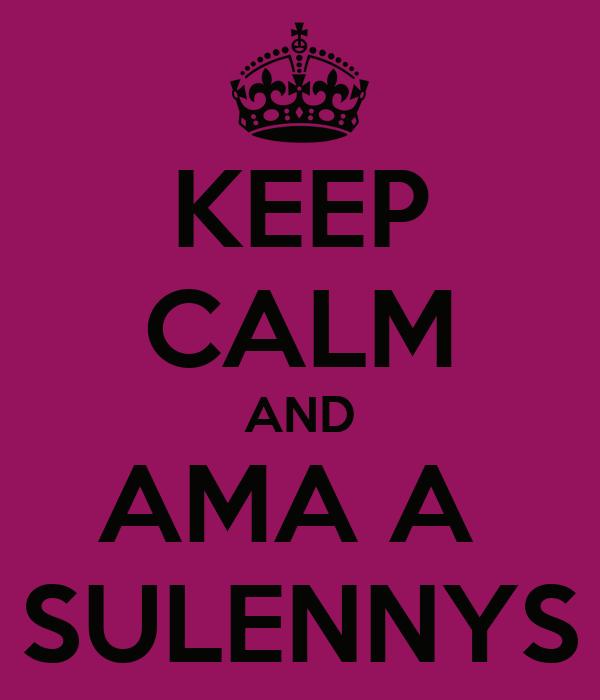 KEEP CALM AND AMA A  SULENNYS
