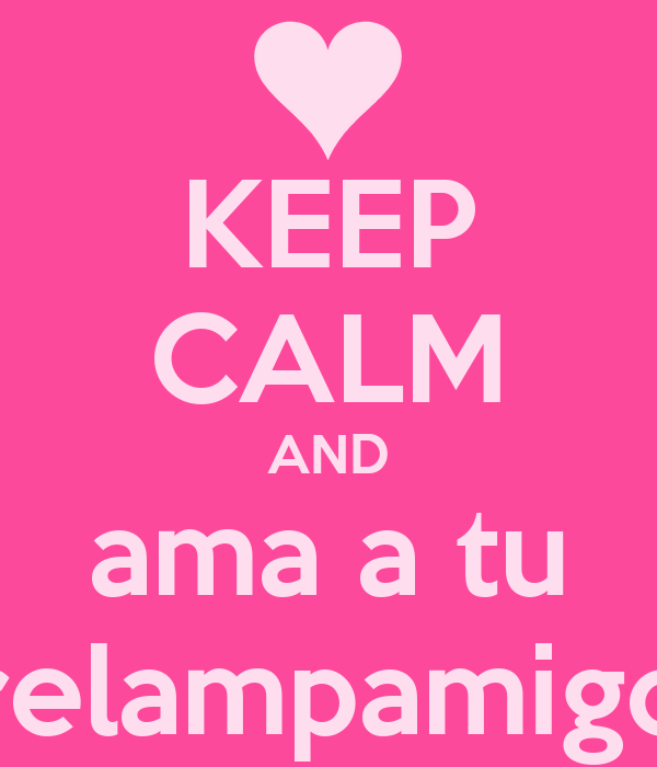 KEEP CALM AND ama a tu relampamigo