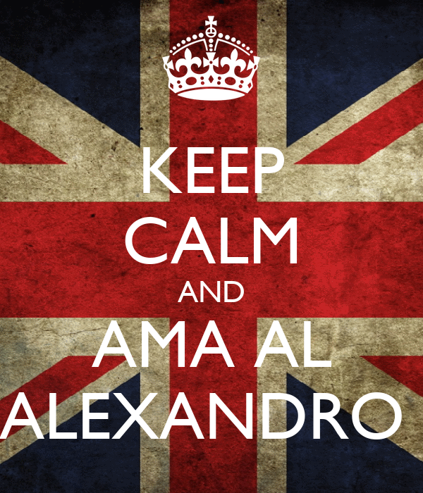 KEEP CALM AND AMA AL ALEXANDRO