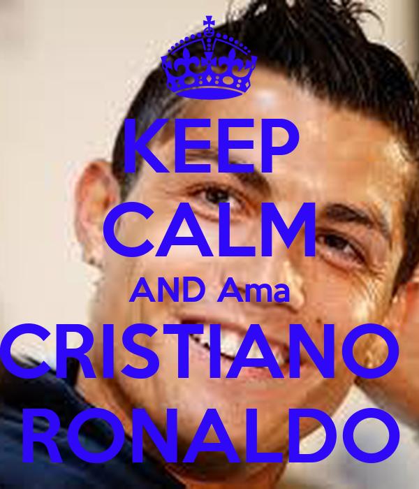 KEEP CALM AND Ama CRISTIANO  RONALDO