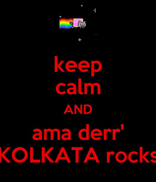 keep calm AND ama derr' KOLKATA rocks