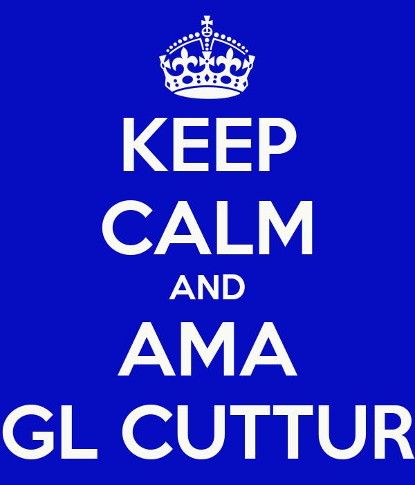 KEEP CALM AND AMA GL CUTTUR