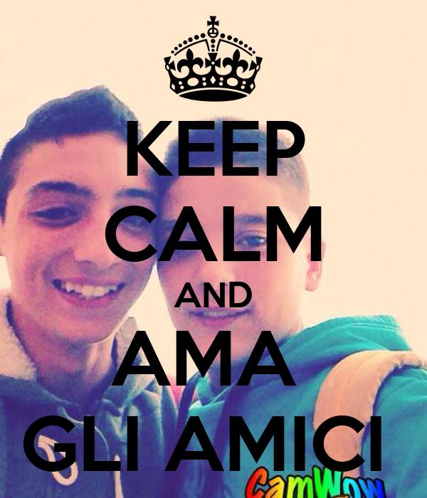 KEEP CALM AND AMA  GLI AMICI