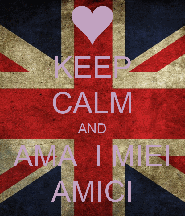 KEEP CALM AND AMA  I MIEI AMICI
