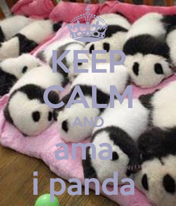 KEEP CALM AND ama  i panda