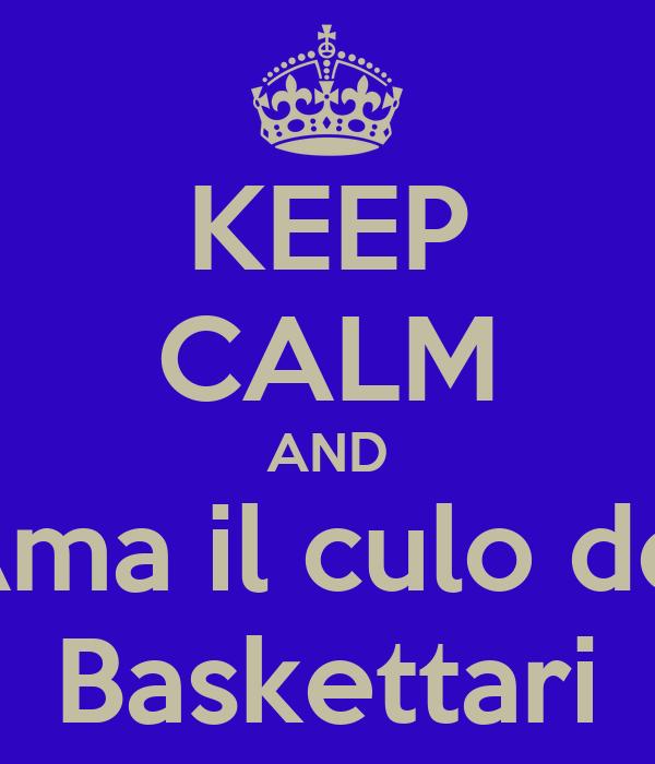 KEEP CALM AND Ama il culo dei Baskettari