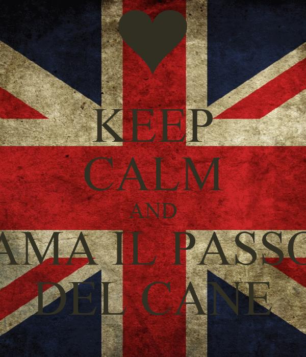 KEEP CALM AND AMA IL PASSO DEL CANE