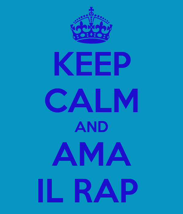 KEEP CALM AND AMA IL RAP