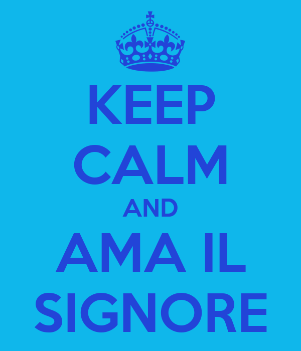 KEEP CALM AND AMA IL SIGNORE