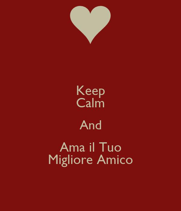 Keep Calm And Ama il Tuo Migliore Amico