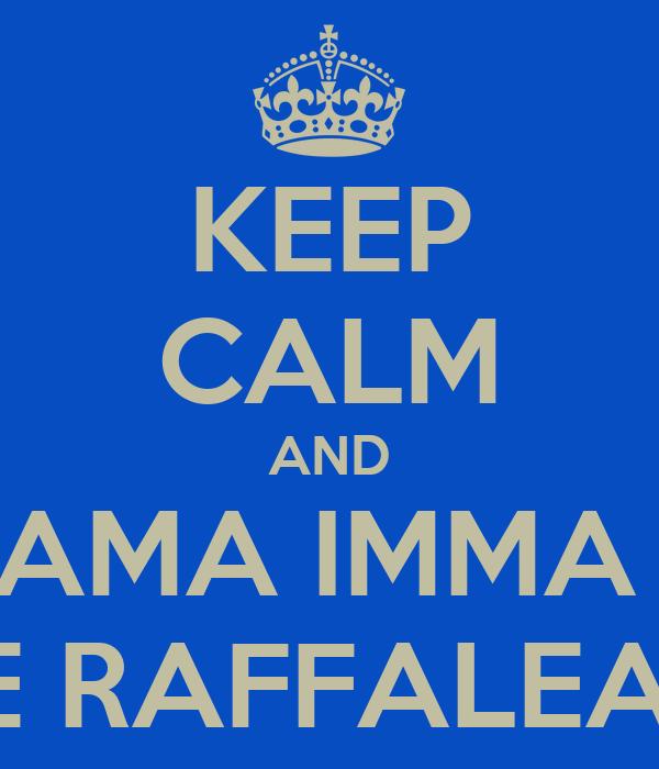 KEEP CALM AND AMA IMMA  E RAFFALEA.