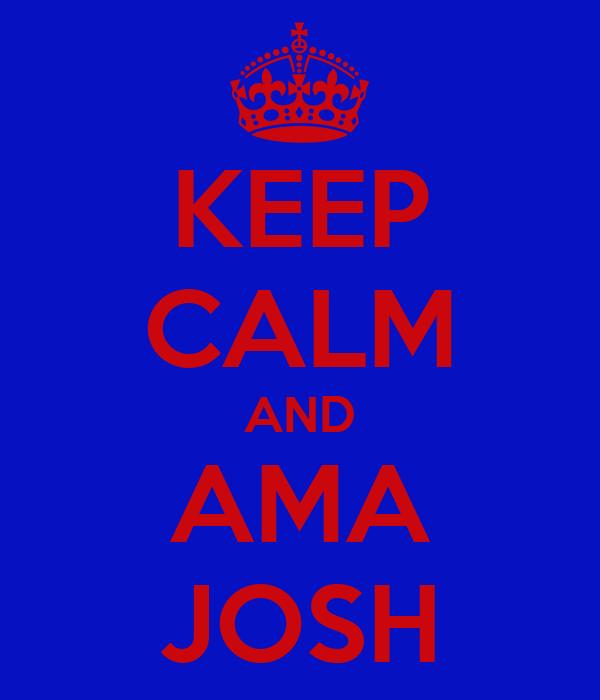 KEEP CALM AND AMA JOSH