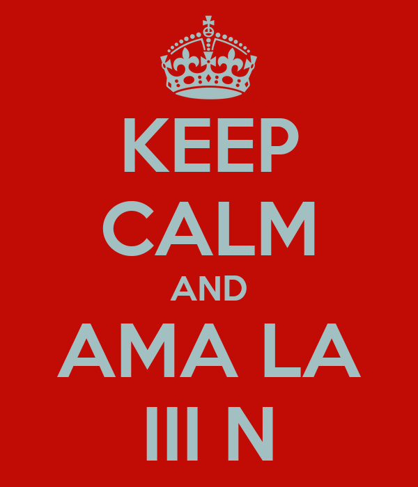 KEEP CALM AND AMA LA III N