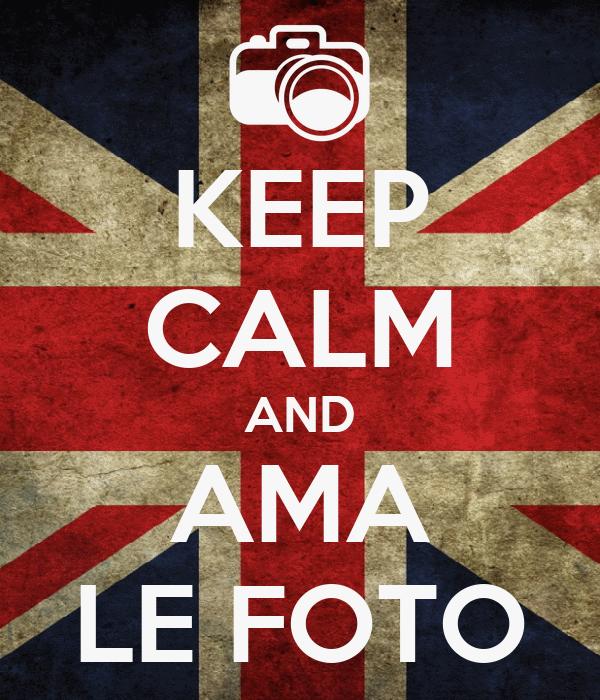 KEEP CALM AND AMA LE FOTO