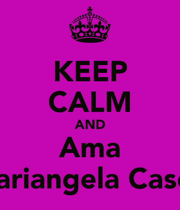 KEEP CALM AND Ama Mariangela Caseti