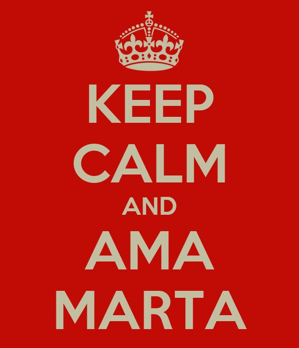 KEEP CALM AND AMA MARTA