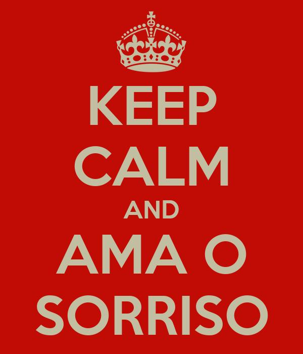 KEEP CALM AND AMA O SORRISO