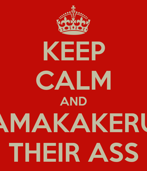 KEEP CALM AND AMAKAKERU THEIR ASS