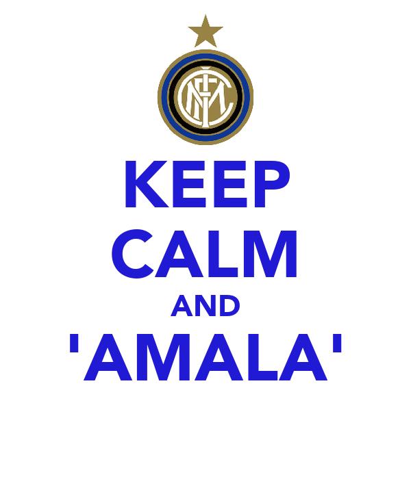 KEEP CALM AND 'AMALA'