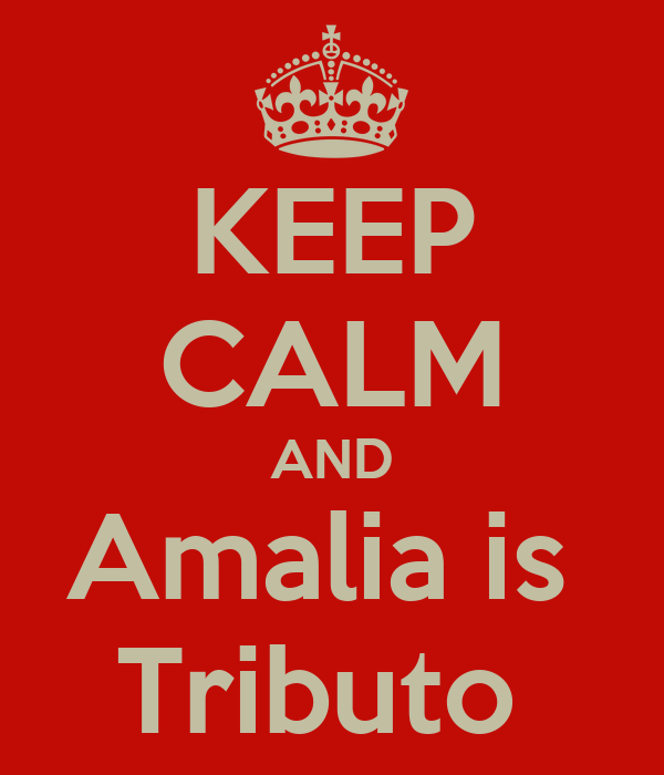 KEEP CALM AND Amalia is  Tributo