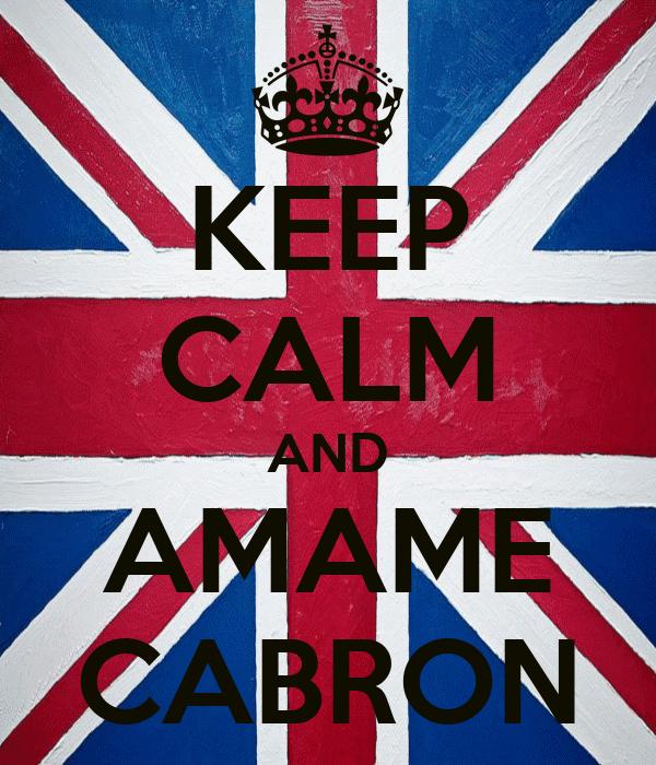 KEEP CALM AND AMAME CABRON