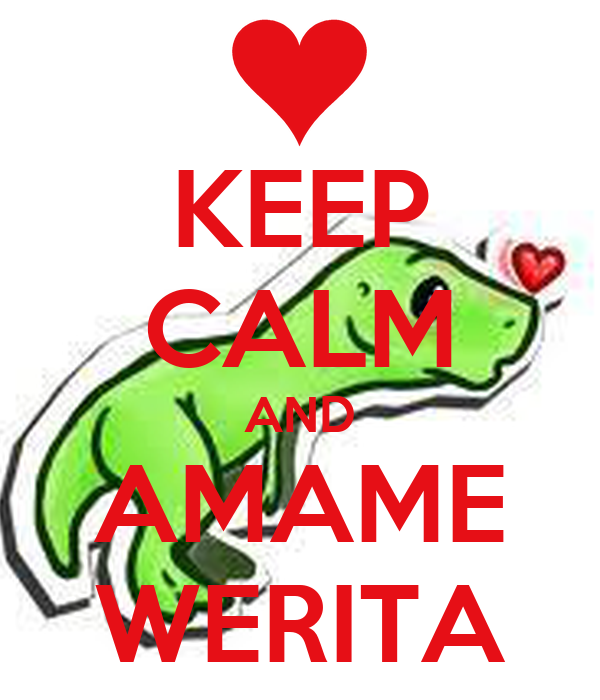 KEEP CALM AND AMAME WERITA